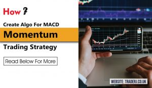 How to Create Algo For MACD Momentum Trading Strategy