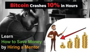 Bitcoin Crashes 10 in Hours Learn How to Save Money by Hiring a Mentor